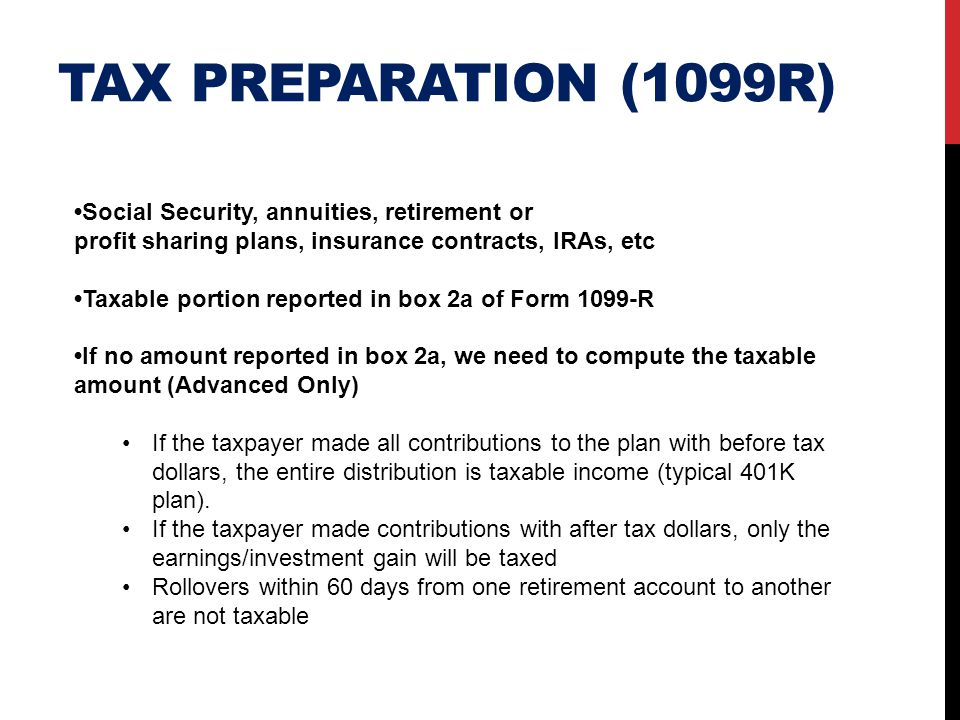Tax preparation (1099r) •Social Security, annuities, retirement or profit sharing plans, insurance contracts, IRAs, etc.