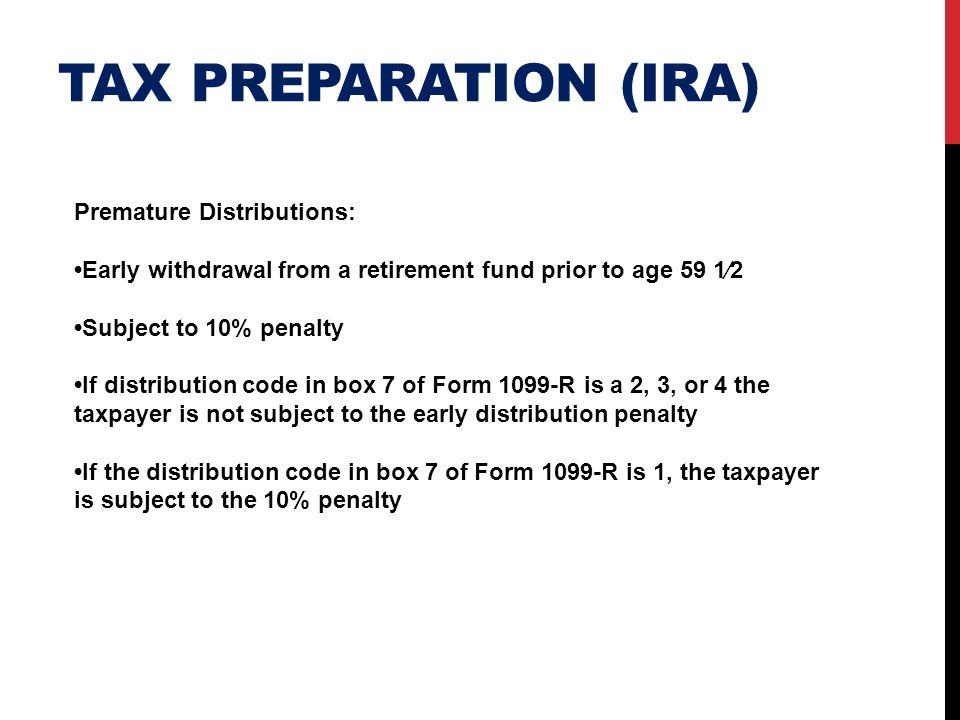 Tax preparation (ira) Premature Distributions: