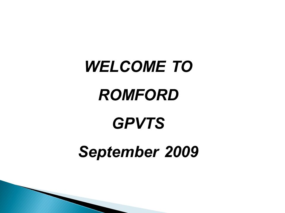 WELCOME TO ROMFORD GPVTS September 2009