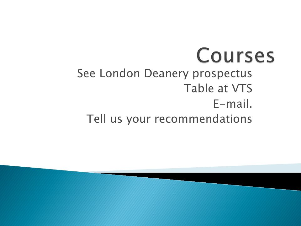 Courses See London Deanery prospectus Table at VTS E-mail.