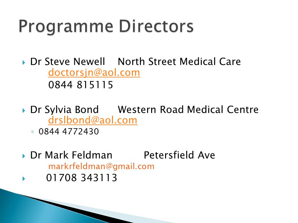 Programme Directors Dr Steve Newell North Street Medical Care doctorsjn@aol.com. 0844 815115.