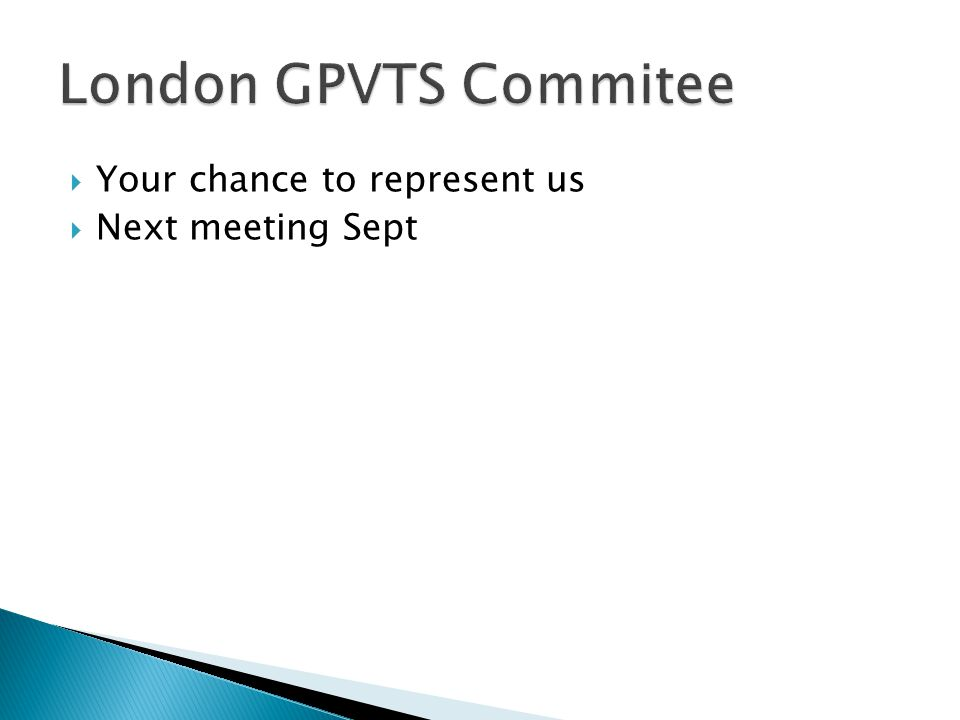 London GPVTS Commitee Your chance to represent us Next meeting Sept