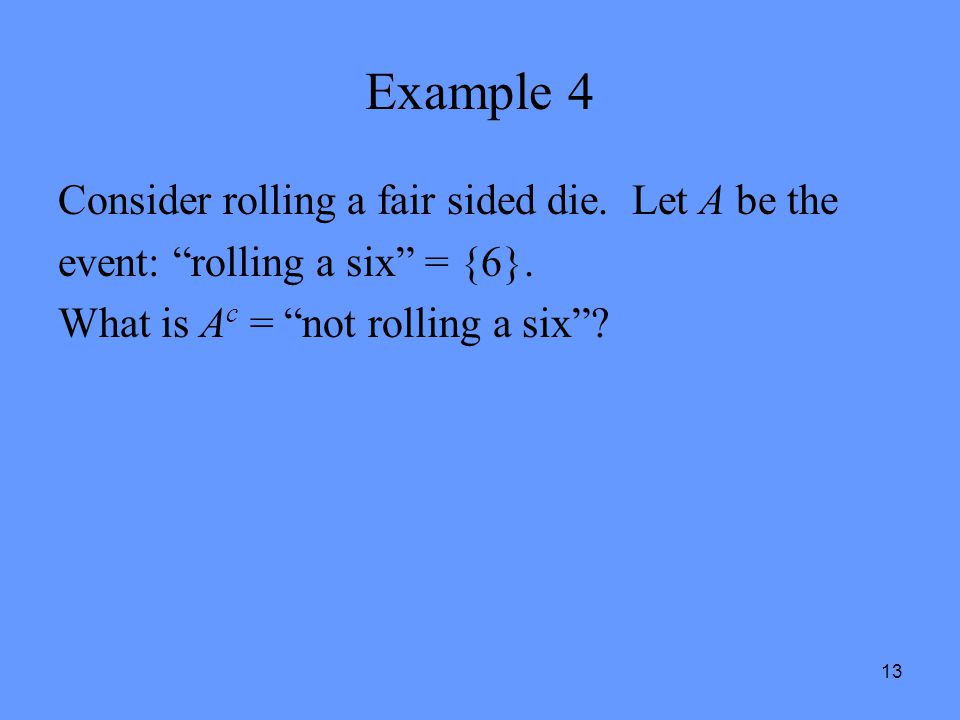 Example 4 Consider rolling a fair sided die. Let A be the