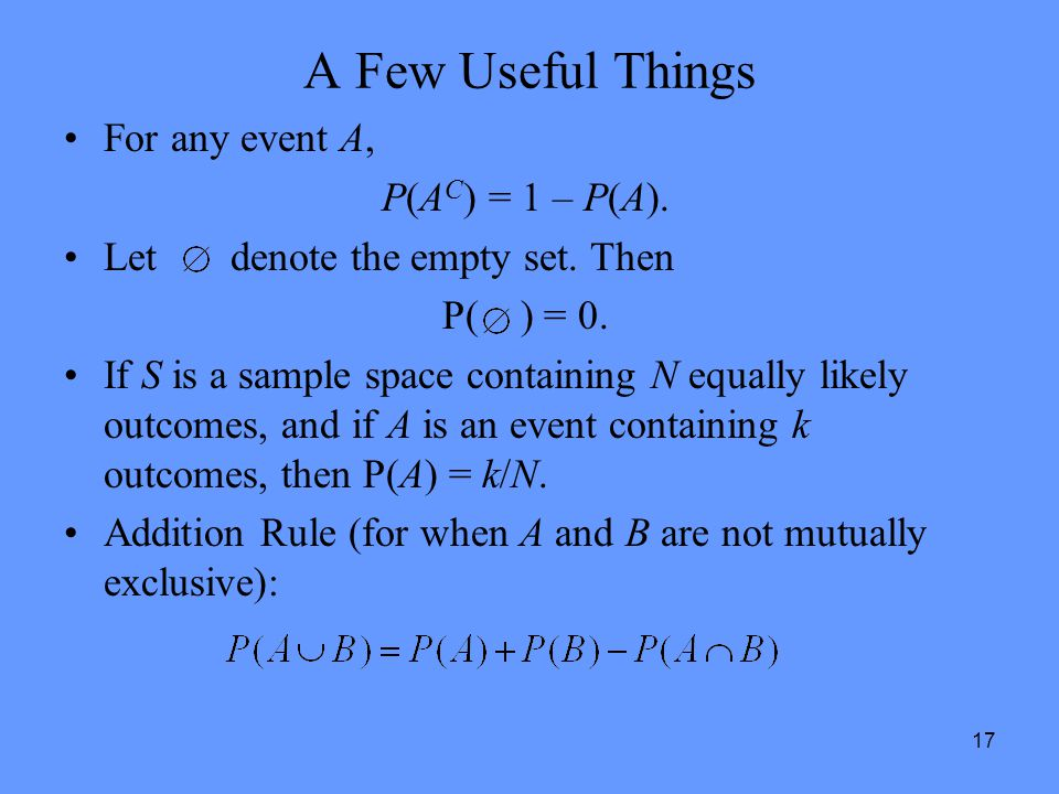 A Few Useful Things For any event A, P(AC) = 1 – P(A).
