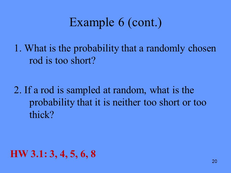 Example 6 (cont.) 1. What is the probability that a randomly chosen rod is too short