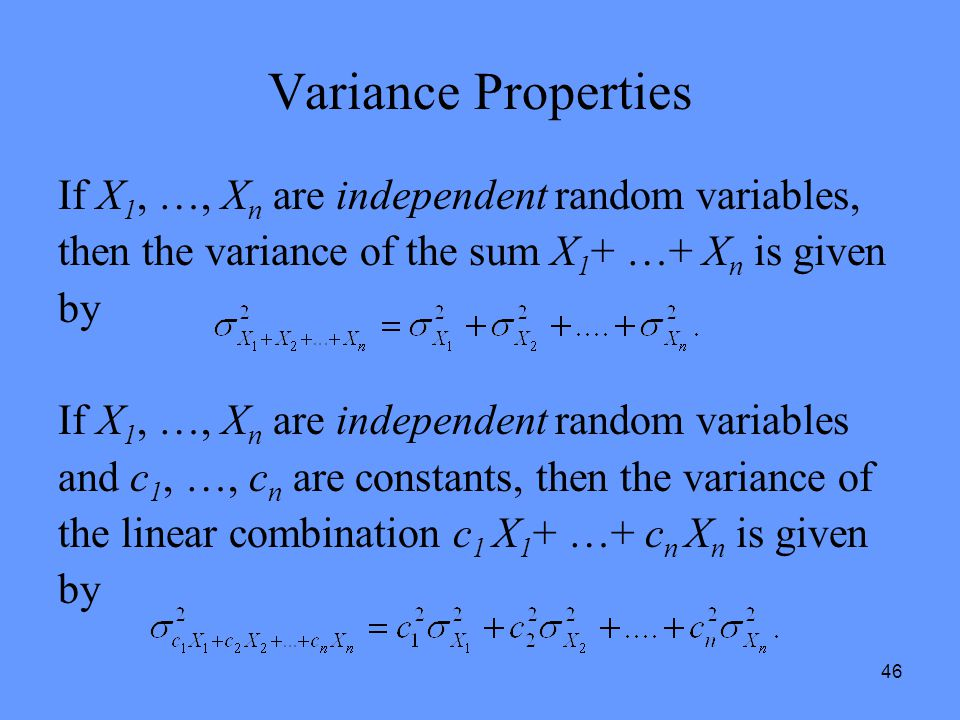 Variance Properties If X1, …, Xn are independent random variables,