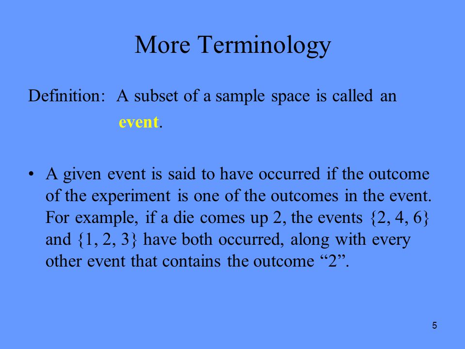 More Terminology Definition: A subset of a sample space is called an
