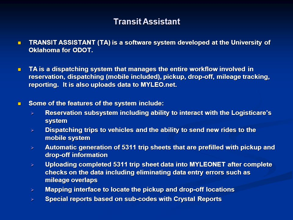 Transit Assistant TRANSIT ASSISTANT (TA) is a software system developed at the University of Oklahoma for ODOT.