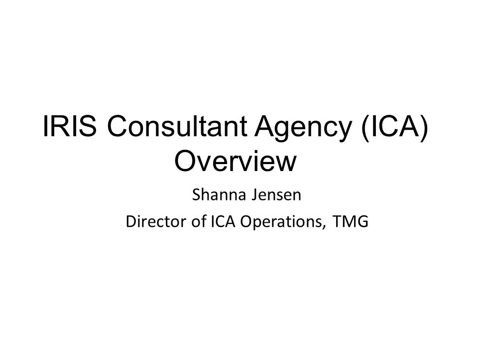 IRIS Consultant Agency (ICA) Overview