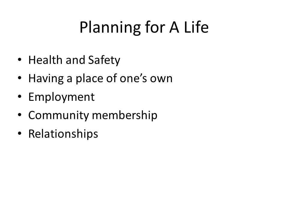 Planning for A Life Health and Safety Having a place of one's own