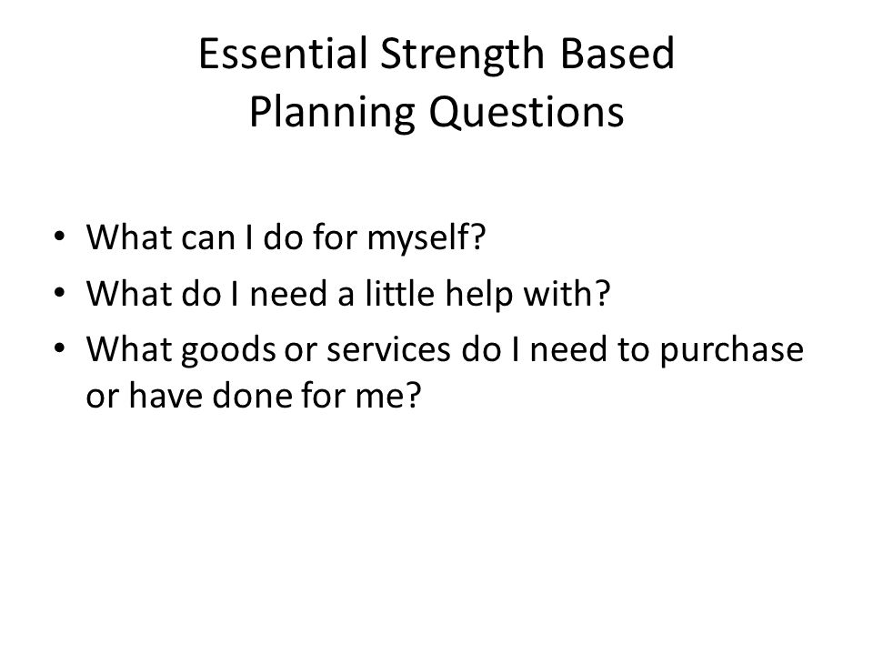 Essential Strength Based Planning Questions