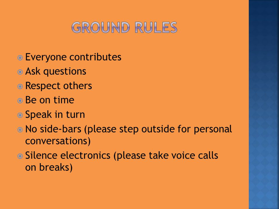 Ground Rules Everyone contributes Ask questions Respect others