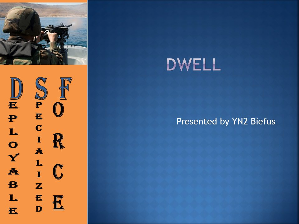 Dwell D S F Presented by YN2 Biefus EPloyable pecialized orces