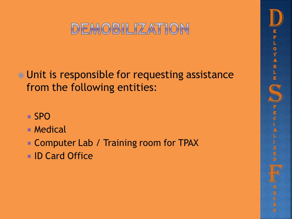 D Demobilization. eployable. Unit is responsible for requesting assistance from the following entities: