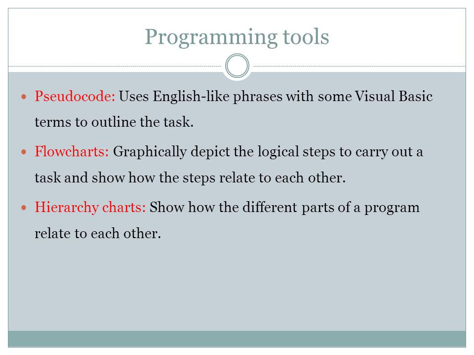 Programming tools Pseudocode: Uses English-like phrases with some Visual Basic terms to outline the task.