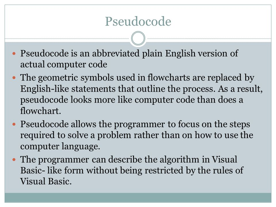 Pseudocode Pseudocode is an abbreviated plain English version of actual computer code.