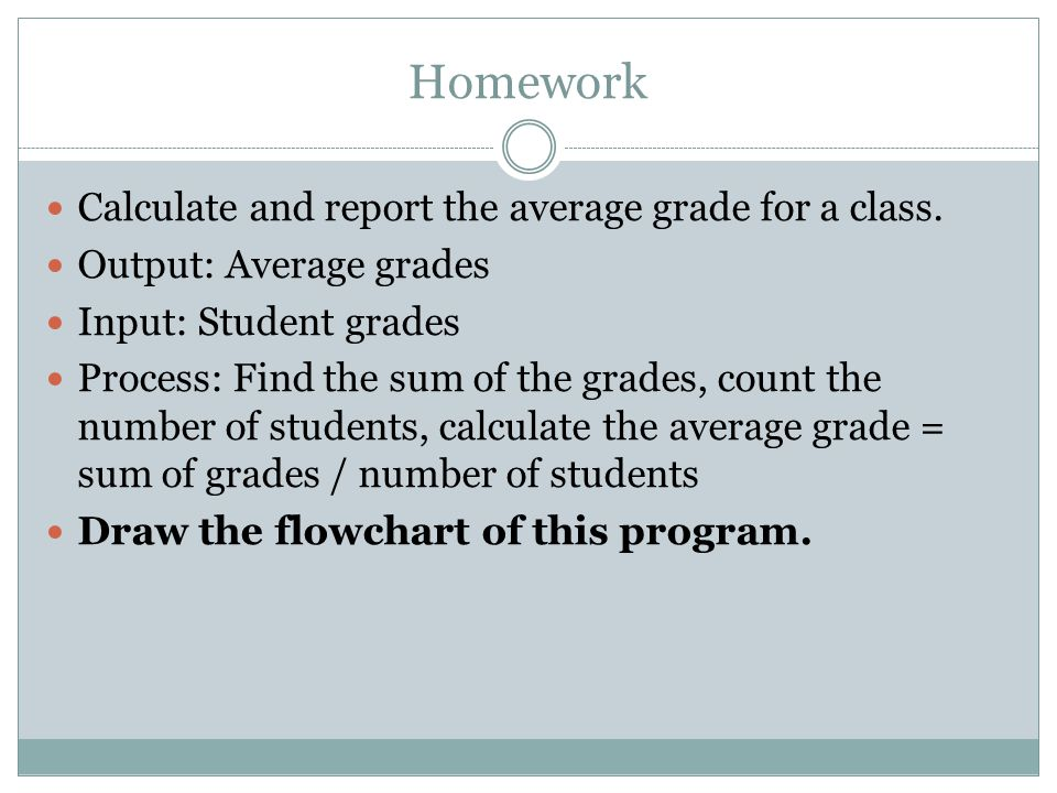 Homework Calculate and report the average grade for a class.