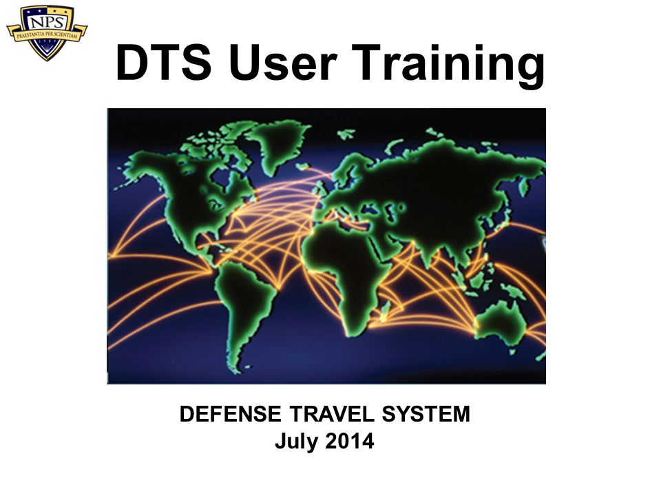 DTS User Training DEFENSE TRAVEL SYSTEM July 2014