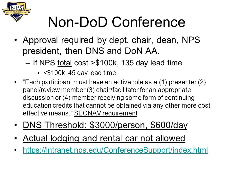 Non-DoD Conference Approval required by dept. chair, dean, NPS president, then DNS and DoN AA. If NPS total cost >$100k, 135 day lead time.