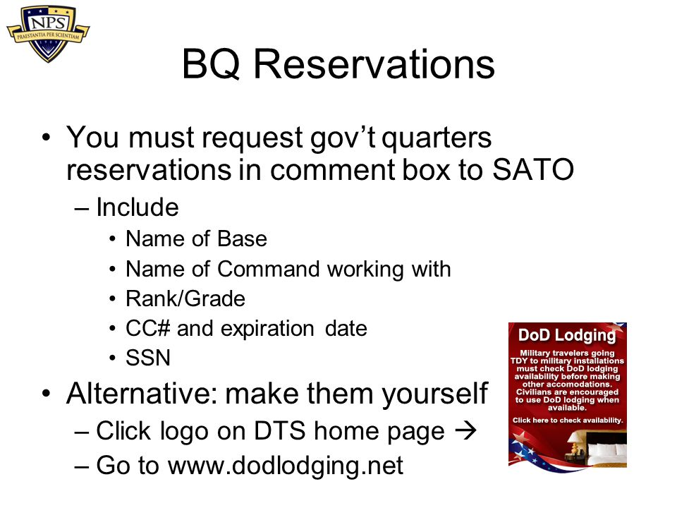 BQ Reservations You must request gov't quarters reservations in comment box to SATO. Include. Name of Base.