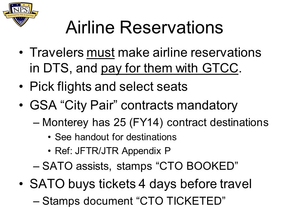 Airline Reservations Travelers must make airline reservations in DTS, and pay for them with GTCC. Pick flights and select seats.