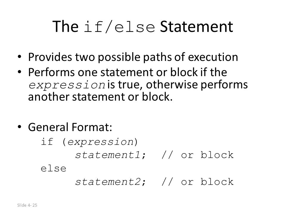 The if/else Statement Provides two possible paths of execution