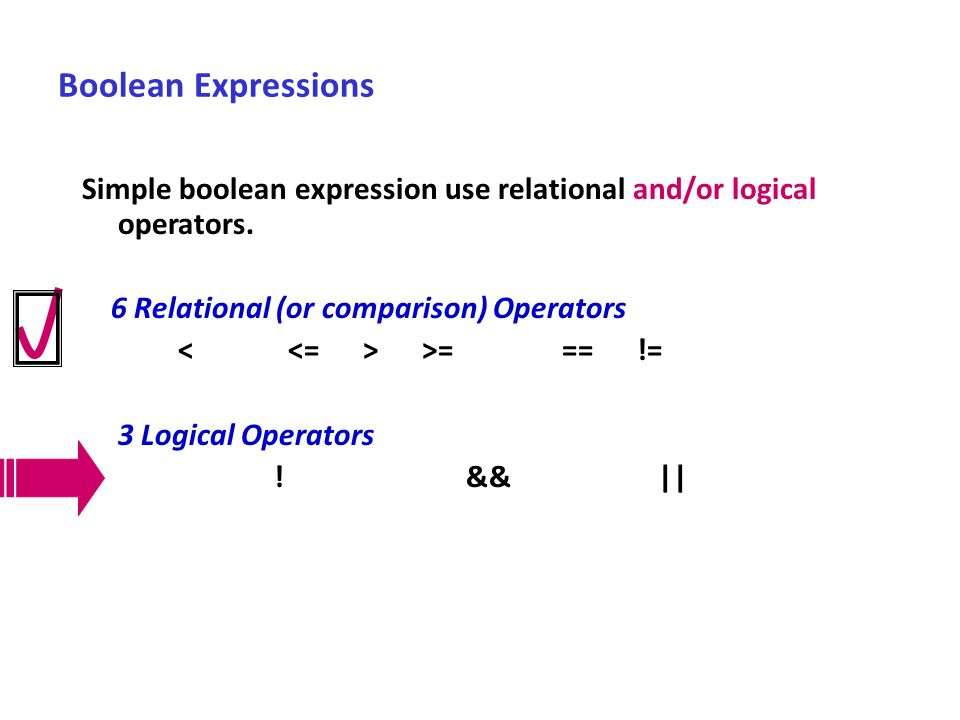 Boolean Expressions Simple boolean expression use relational and/or logical operators. 6 Relational (or comparison) Operators.
