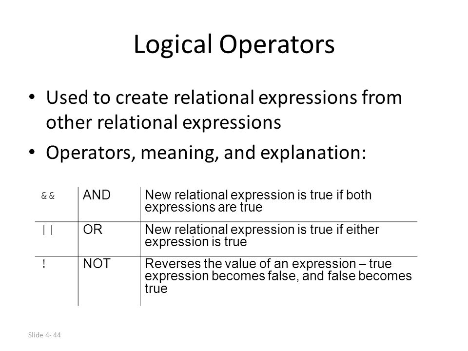 Logical Operators Used to create relational expressions from other relational expressions. Operators, meaning, and explanation: