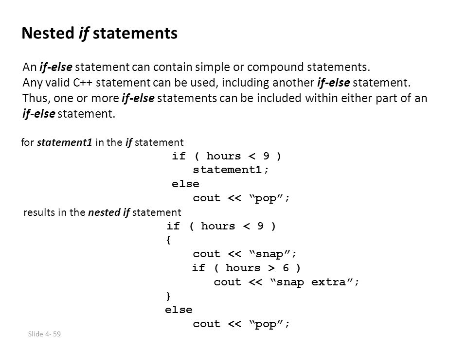 Nested if statements An if-else statement can contain simple or compound statements.