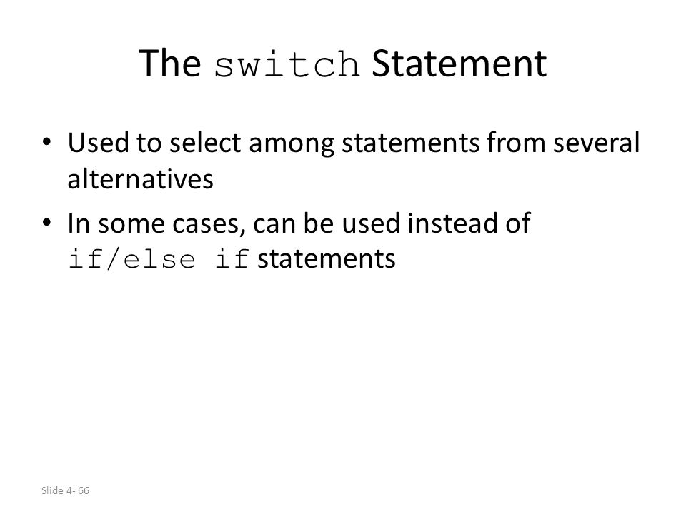 The switch Statement Used to select among statements from several alternatives.