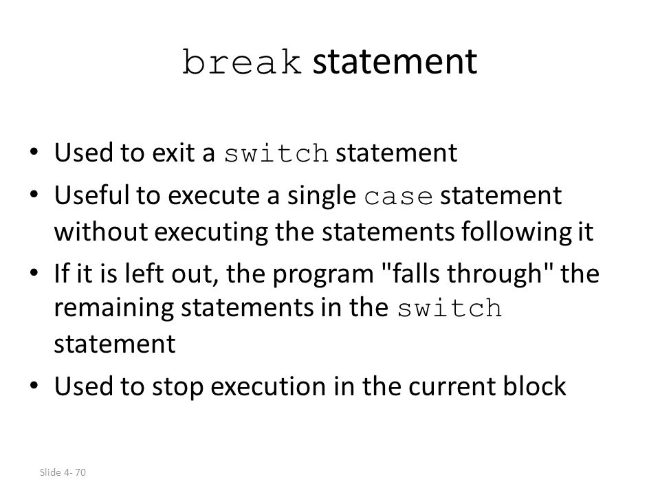 break statement Used to exit a switch statement