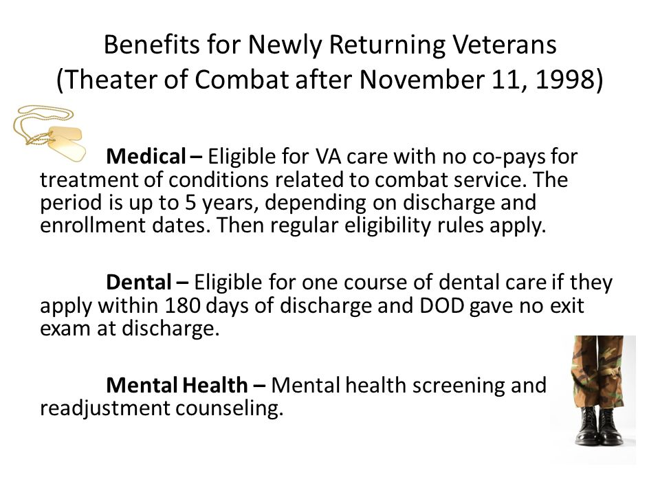Benefits for Newly Returning Veterans (Theater of Combat after November 11, 1998)