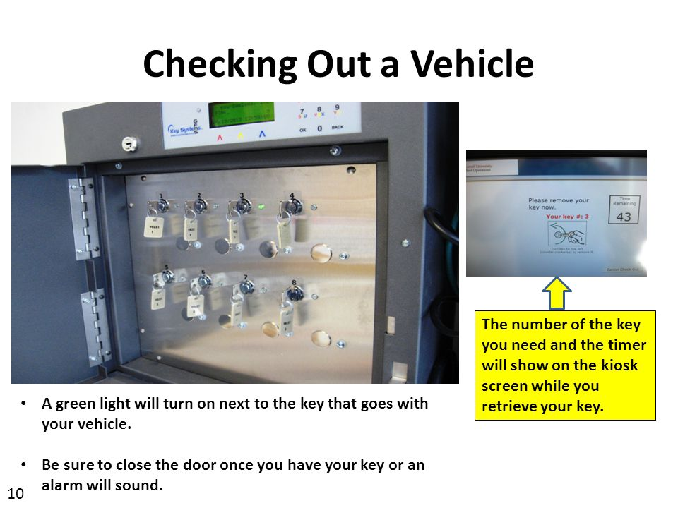 Checking Out a Vehicle The number of the key you need and the timer will show on the kiosk screen while you retrieve your key.