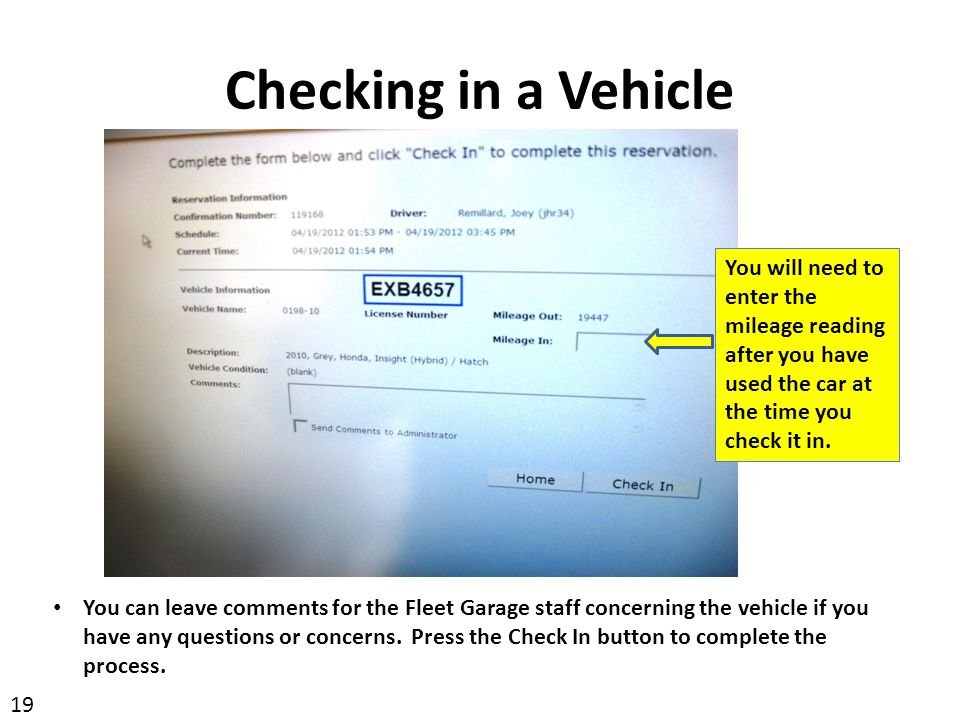 Checking in a Vehicle You will need to enter the mileage reading after you have used the car at the time you check it in.