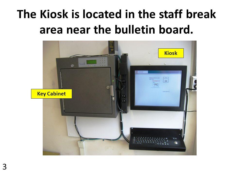 The Kiosk is located in the staff break area near the bulletin board.