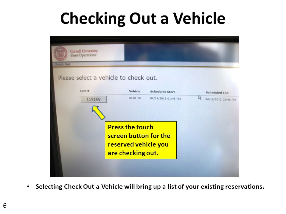 Checking Out a Vehicle Press the touch screen button for the reserved vehicle you are checking out.