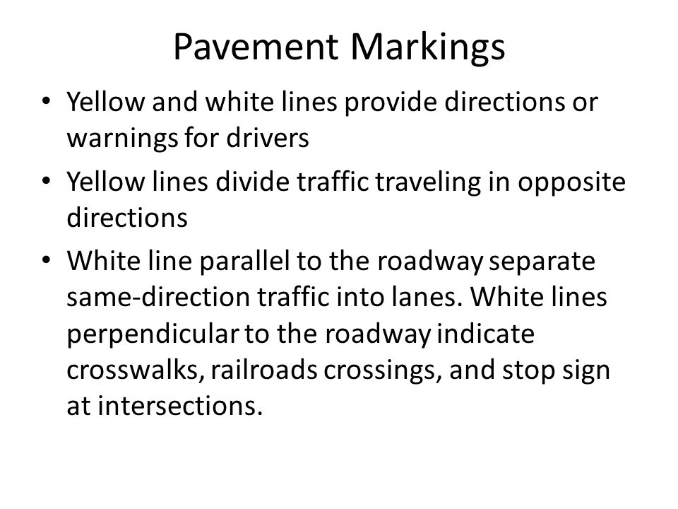 Pavement Markings Yellow and white lines provide directions or warnings for drivers. Yellow lines divide traffic traveling in opposite directions.