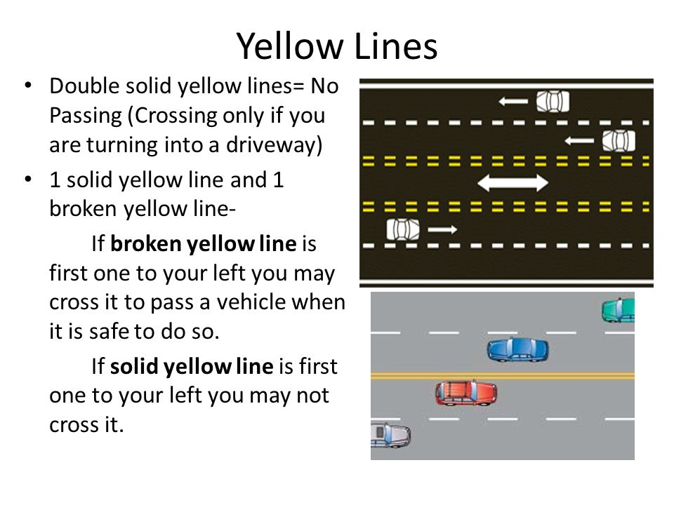 Yellow Lines Double solid yellow lines= No Passing (Crossing only if you are turning into a driveway)