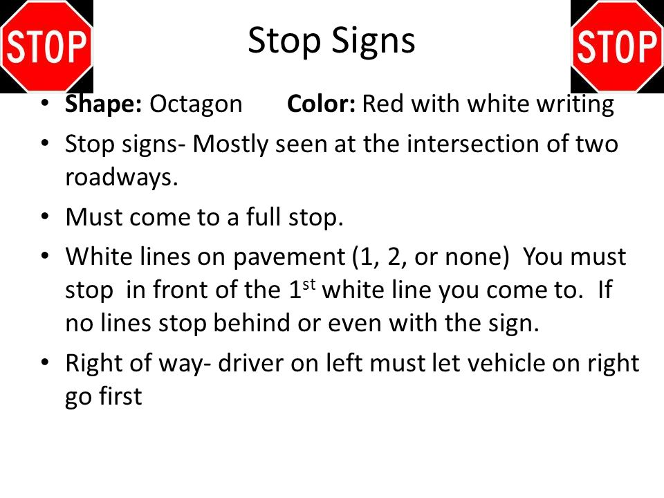 Stop Signs Shape: Octagon Color: Red with white writing
