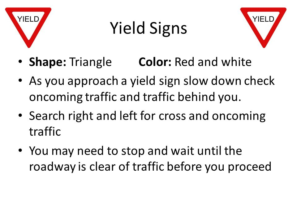 Yield Signs Shape: Triangle Color: Red and white
