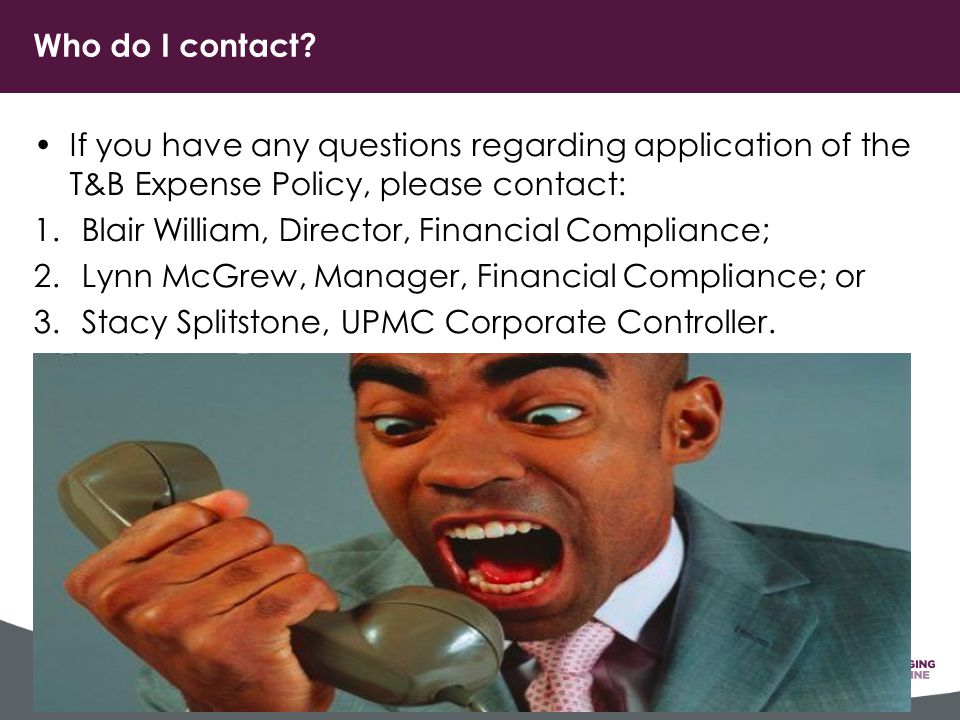 Who do I contact If you have any questions regarding application of the T&B Expense Policy, please contact: