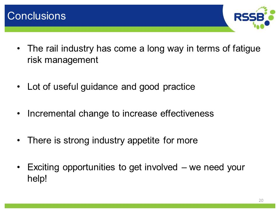 Conclusions The rail industry has come a long way in terms of fatigue risk management. Lot of useful guidance and good practice.