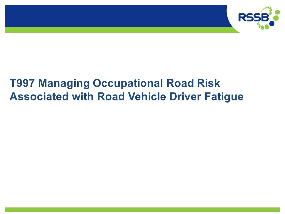 T997 Managing Occupational Road Risk Associated with Road Vehicle Driver Fatigue