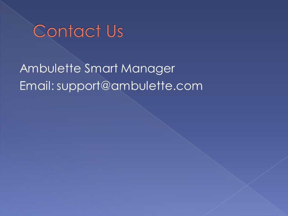 Contact Us Ambulette Smart Manager Email: support@ambulette.com