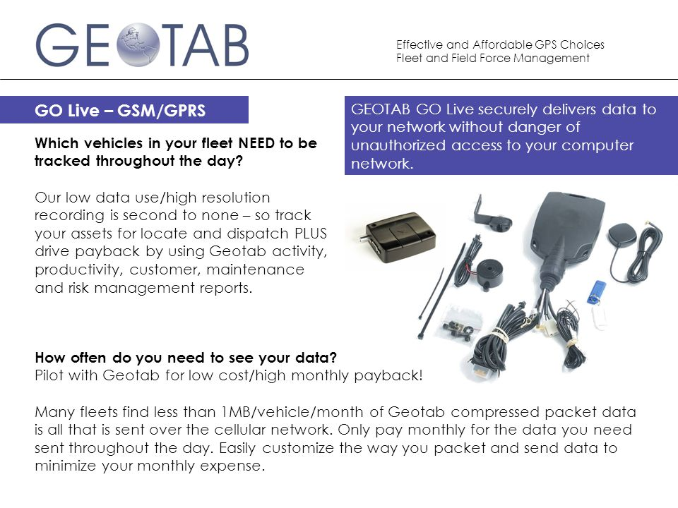GO Live – GSM/GPRS GEOTAB GO Live securely delivers data to your network without danger of unauthorized access to your computer network.