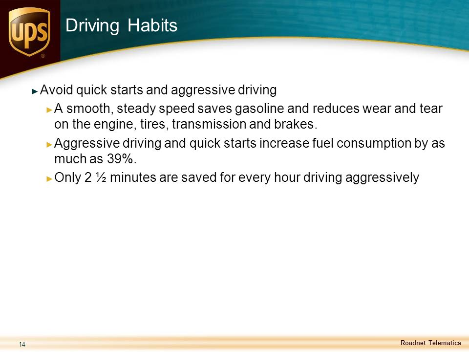 Driving Habits Avoid quick starts and aggressive driving