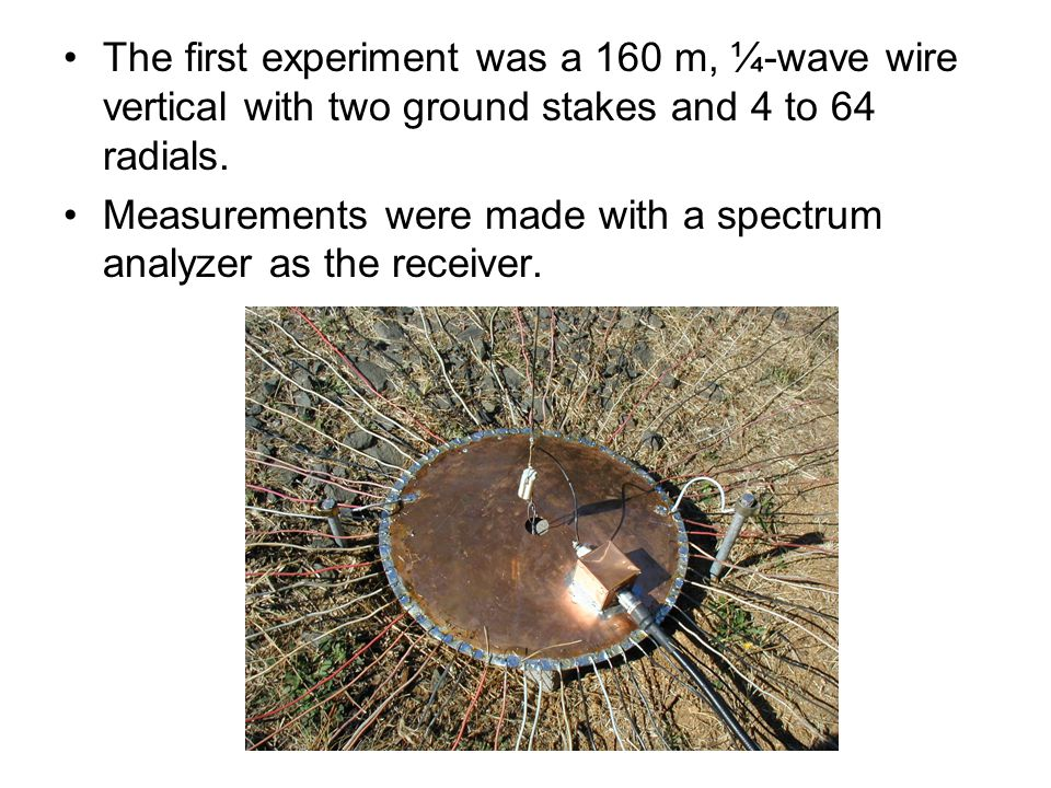 The first experiment was a 160 m, ¼-wave wire vertical with two ground stakes and 4 to 64 radials.