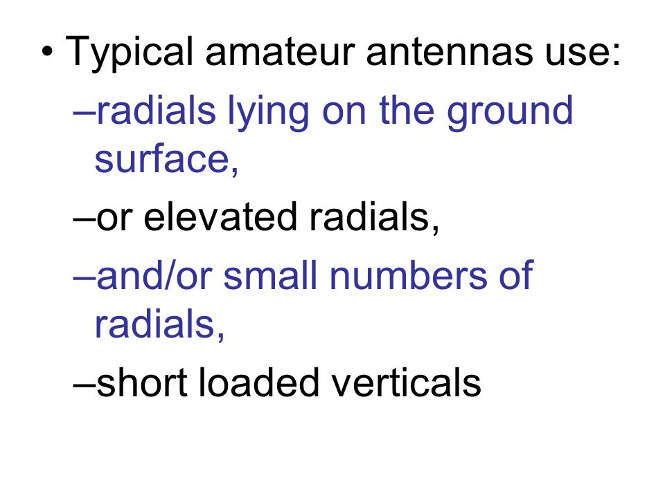 Typical amateur antennas use: