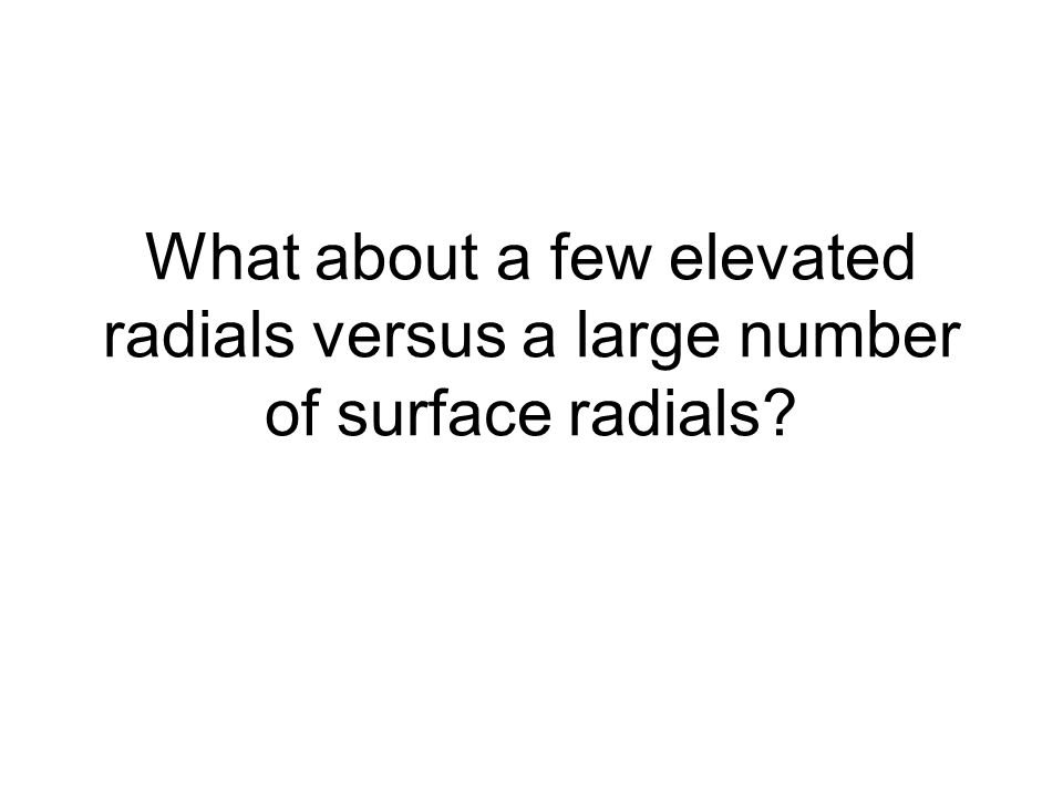 What about a few elevated radials versus a large number of surface radials