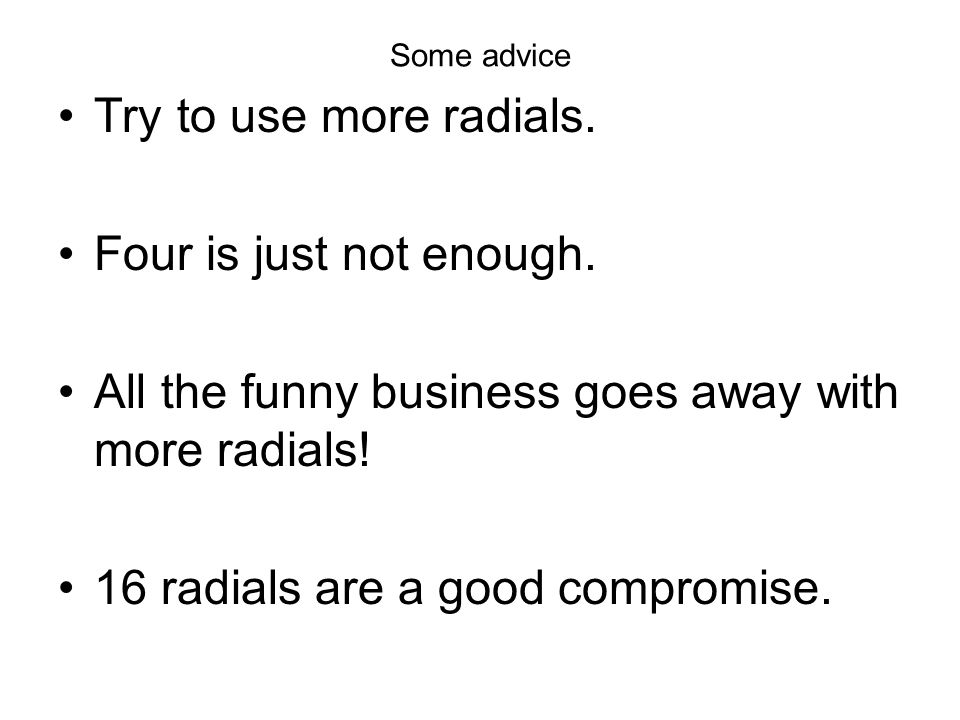 All the funny business goes away with more radials!